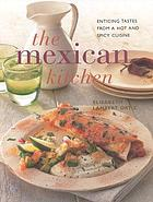 The Mexican kitchen : enticing tastes from a hot and spicy cuisine