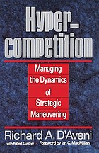 Hypercompetition : managing the dynamics of strategic maneuvering