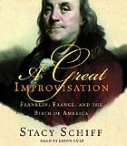 A great improvisation [Franklin, France, and the birth of America]
