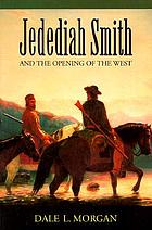 Jedediah Smith and the opening of the WestJedediah Smith and the opening of the West / by Dale L. Morgan