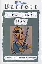 Irrational man; a study in existential philosophy