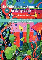The absolutely amazing activity book of snakes, stars and snowballs ; furthering creative expression in children from the age of seven