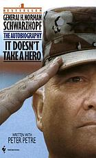 It doesn't take a hero : General H. Norman Schwarzkopf, the autobiographyIt doesn't take a hero the autobiography