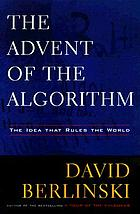 The advent of the algorithm : the idea that rules the world