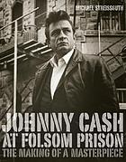 Johnny Cash at Folsom Prison : the making of a masterpiece