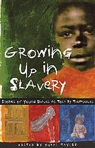 Growing up in slavery : stories of young slaves as told by themselves