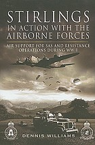 Stirlings in action with the airborne forces : air support for SAS and resistance operations during WWII