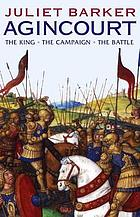 Agincourt : the King, the campaign, the battle