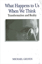 What happens to us when we think : transformation and reality