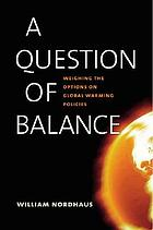 A question of balance : weighing the options on global warming policies