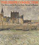 The Dieppe connection : the town and its artists from Turner to Braque