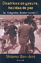 Cicatrices de guerra, heridas de paz : la tragedia árabe-israelí