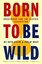 Born to be wild : Hollywood and the sixties generation