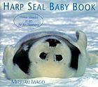 Harp seal baby book : three weeks in an Arctic nursery