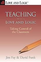 Teaching with love & logic : taking control of the classroom