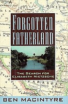 Forgotten fatherland : the search for Elisabeth Nietzsche