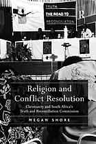 Religion and conflict resolution : Christianity and South Africa's Truth and Reconciliation Commission