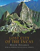 Lost city of the Incas, the story of Machu Picchu and its builders
