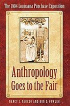 Anthropology goes to the fair the 1904 Louisiana Purchase Exposition