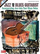 Jazz for the blues guitarist : incorporating jazz into your blues solos