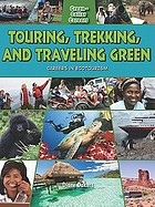 Touring, trekking, and traveling green : careers in ecotourism
