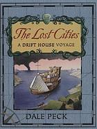 The lost cities : a Drift House voyage