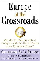 Europe at the crossroads : will the EU ever be able to complete with the United States as an economic power?