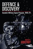 Defence and discovery : Canada's military space program, 1945-74