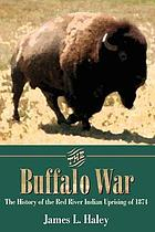The buffalo war : the history of the Red River Indian uprising of 1874