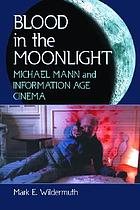 Blood in the moonlight : Michael Mann and information age cinema