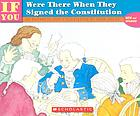 --if you were there when they signed the Constitution