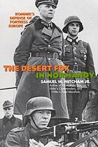 The Desert Fox in Normandy : Rommel's defense of Fortress Europe