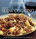 Essentials of slow cooking : delicious new recipes for slow cookers and braisers