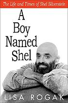 A boy named Shel : the life &amp; times of Shel Silverstein