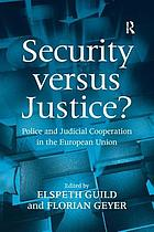 Security versus justice? : police and judicial cooperation in the European Union