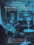New York interiors at the turn of the century : in 131 photographs by Joseph Byron from the Byron Collection of the Museum of the City of New York