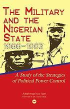 The military and the Nigerian state, 1966-1993 : a study of the strategies of political power control