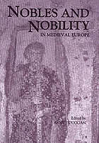 Nobles and nobility in medieval Europe : concepts, origins, transformations ; [Third International Conference held under the auspices of the Centre for Late Antique and Medieval Studies at King's College London ... in April 1998]