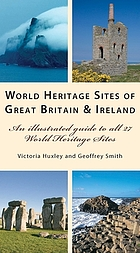 World Heritage sites of Great Britain and Ireland : an illustrated guide to all 27 World Heritage sites