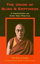 The union of bliss and emptiness : a commentary on the Lama Choepa Guru Yoga Practice