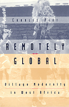 Remotely global : village modernity in West Africa