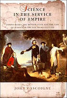 Science in the service of empire : Joseph Banks, the British state and the uses of science in the age of revolution