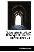 Bibliographie artistique, historique et littéraire de Paris, avant 1789