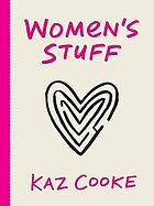 Women's stuff : the true guide to your heart, head, health, home, happiness & hairy legs