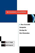 Building leaders : how successful companies develop the next generation