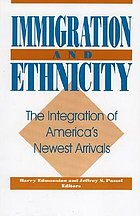 Immigration and ethnicity : the integration of America's newest arrivals