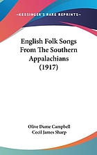 English folk songs from the Southern Appalachians : comprising 122 songs and ballads, and 323 tunes