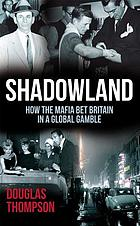 Shadowland : how the mafia bet Britain in a global gamble