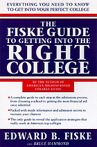 The Fiske guide to getting into the right college : the complete guide to everything you need to know to get into and pay for college