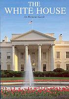 The White House : an historic guide